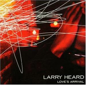larry-heard-loves-arrival-cover-front.jpg